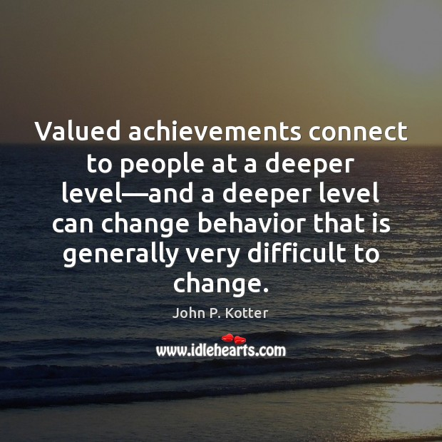 Valued achievements connect to people at a deeper level—and a deeper Behavior Quotes Image