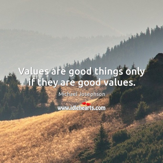 Image, Values are good things only if they are good values.