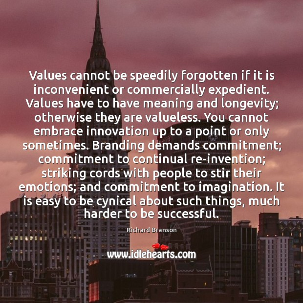 Values cannot be speedily forgotten if it is inconvenient or commercially expedient. Image