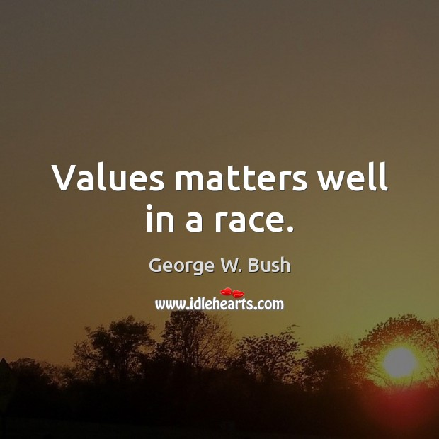 Values matters well in a race. Image