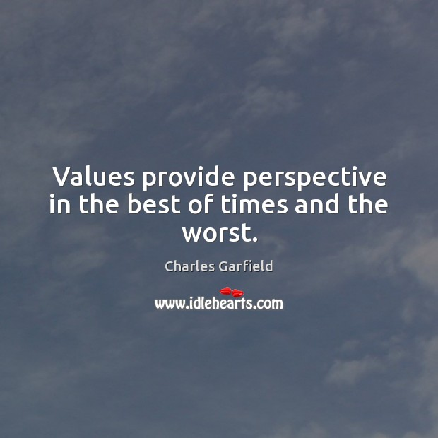 Values provide perspective in the best of times and the worst. Image