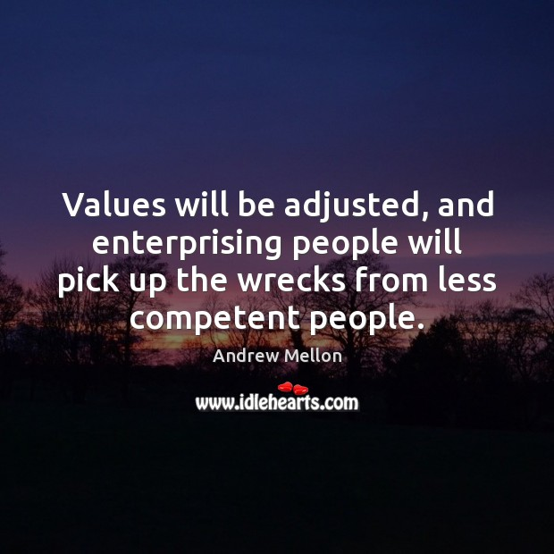 Values will be adjusted, and enterprising people will pick up the wrecks Image