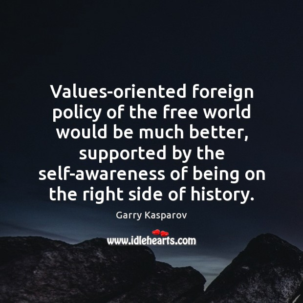 Values-oriented foreign policy of the free world would be much better, supported Garry Kasparov Picture Quote