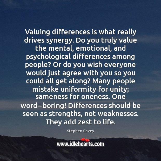 Valuing differences is what really drives synergy. Do you truly value the Image