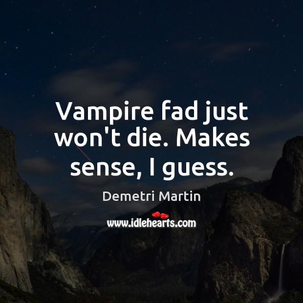 Vampire fad just won't die. Makes sense, I guess. Image