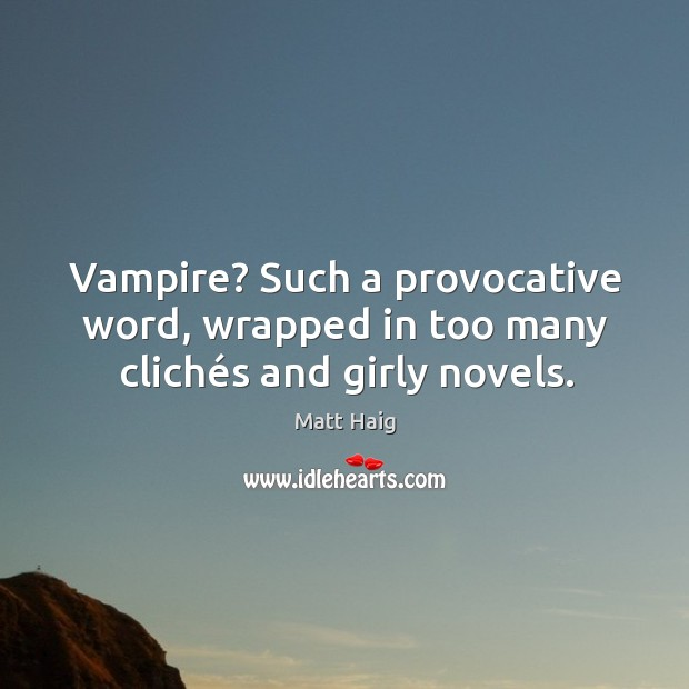 Vampire? Such a provocative word, wrapped in too many clichés and girly novels. Image