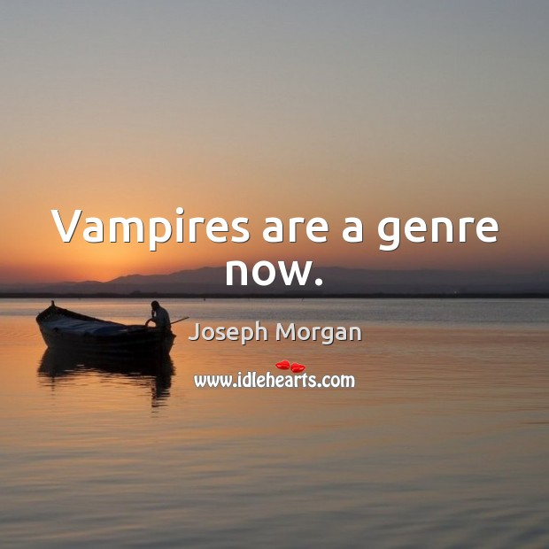 Vampires are a genre now. Image
