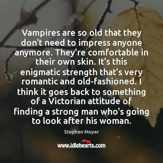 Vampires are so old that they don't need to impress anyone anymore. Men Quotes Image