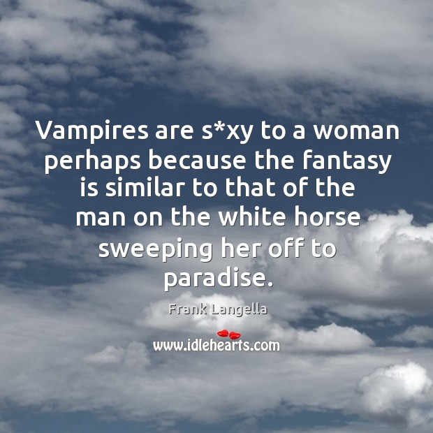 Vampires are s*xy to a woman perhaps because the fantasy Image