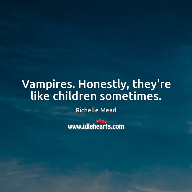 Image, Vampires. Honestly, they're like children sometimes.