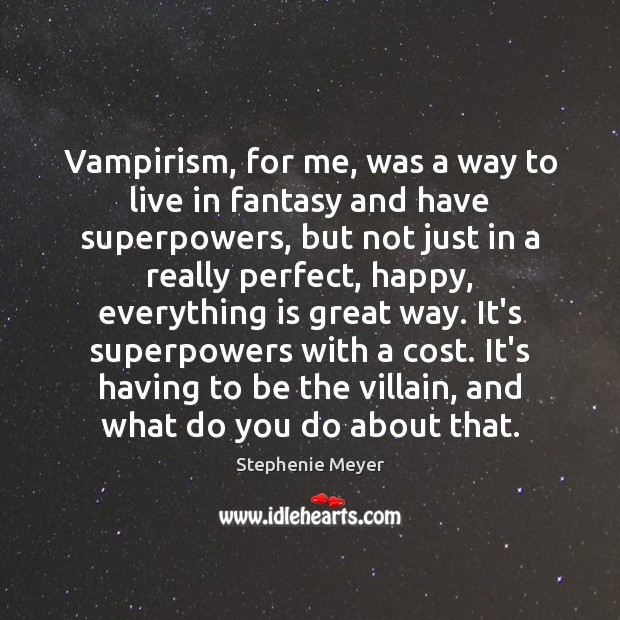 Image, Vampirism, for me, was a way to live in fantasy and have
