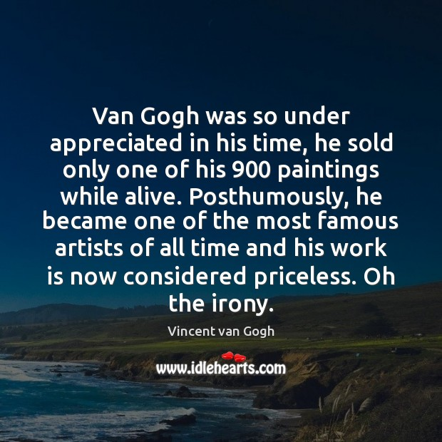 Van Gogh was so under appreciated in his time, he sold only Vincent van Gogh Picture Quote