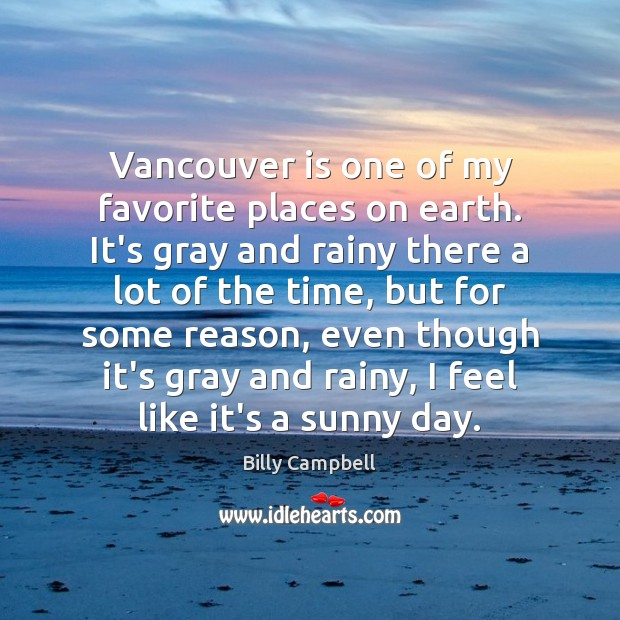 Vancouver is one of my favorite places on earth. It's gray and Billy Campbell Picture Quote