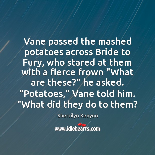 Vane passed the mashed potatoes across Bride to Fury, who stared at Image