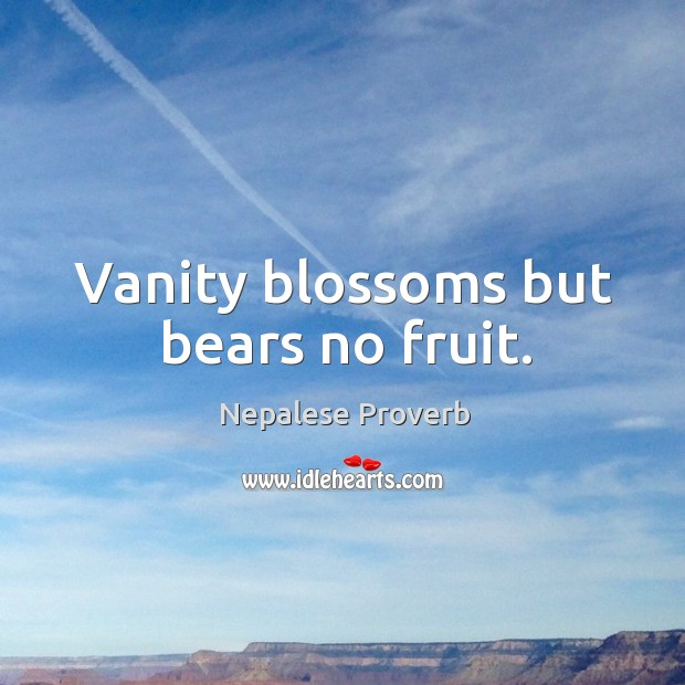 Vanity blossoms but bears no fruit. Nepalese Proverbs Image