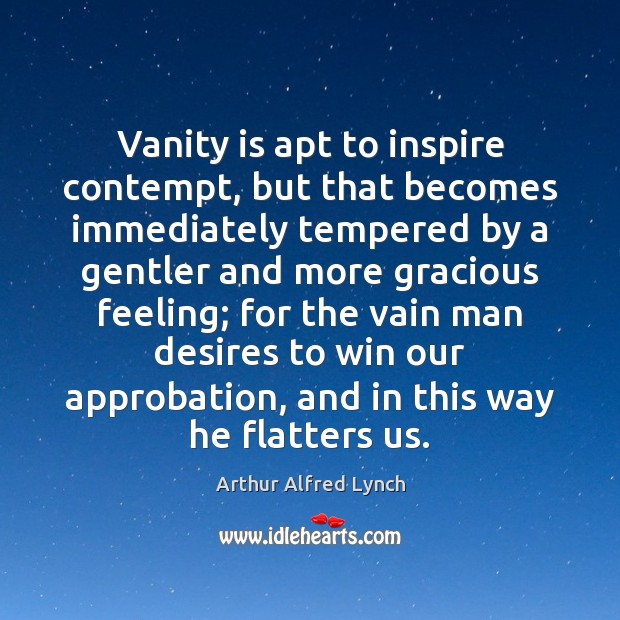 Image, Vanity is apt to inspire contempt, but that becomes immediately tempered by