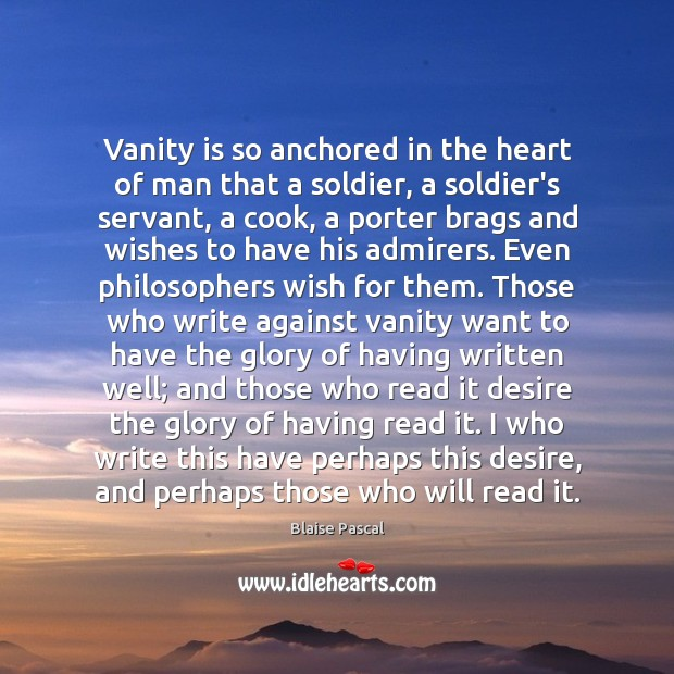 Vanity is so anchored in the heart of man that a soldier, Image