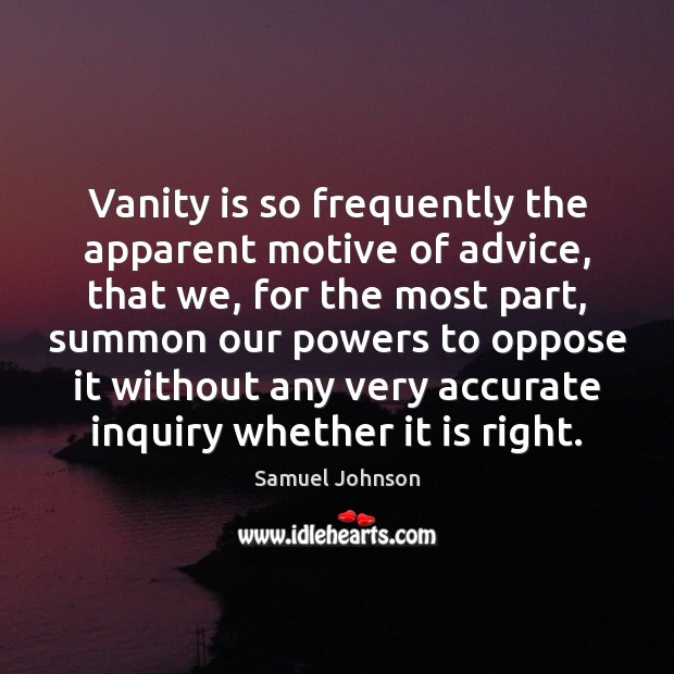 Vanity is so frequently the apparent motive of advice, that we, for Image