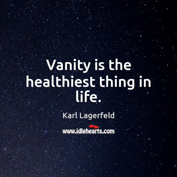 Vanity is the healthiest thing in life. Karl Lagerfeld Picture Quote