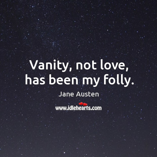 Vanity, not love, has been my folly. Image