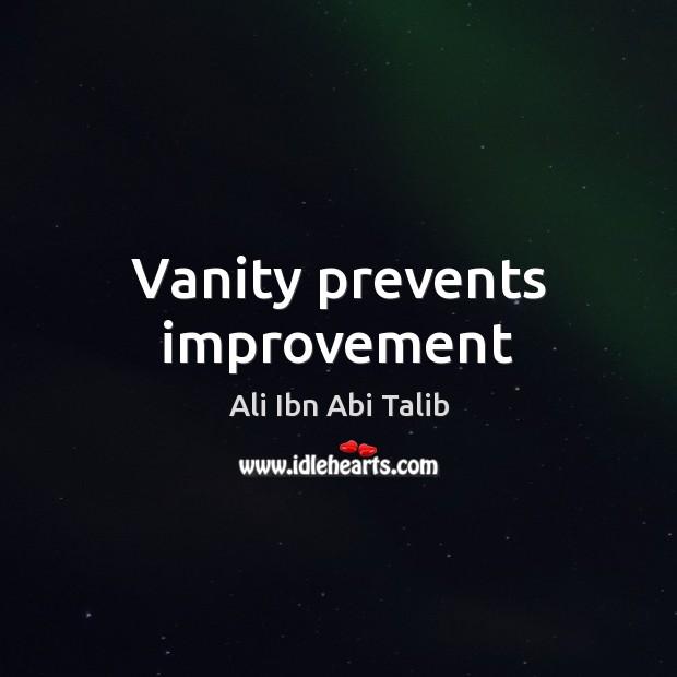 Vanity prevents improvement Ali Ibn Abi Talib Picture Quote