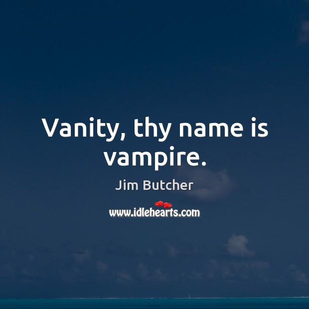 Vanity, thy name is vampire. Image