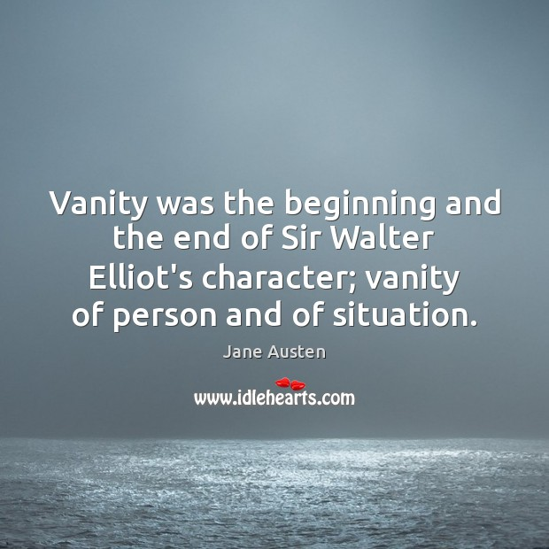 Vanity was the beginning and the end of Sir Walter Elliot's character; Image