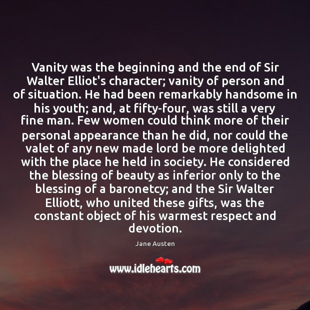 Image, Vanity was the beginning and the end of Sir Walter Elliot's character;