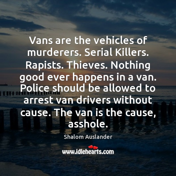 Image, Vans are the vehicles of murderers. Serial Killers. Rapists. Thieves. Nothing good