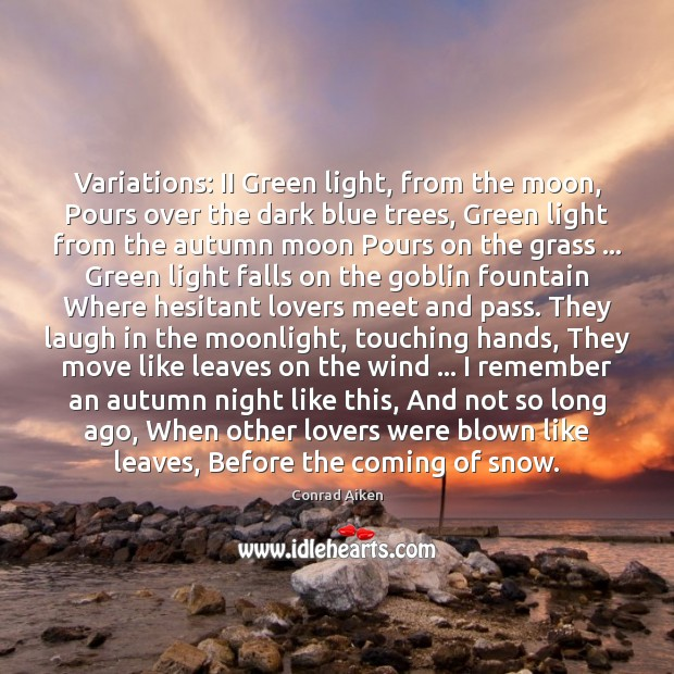Variations: II Green light, from the moon, Pours over the dark blue Conrad Aiken Picture Quote