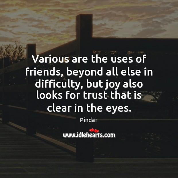 Various are the uses of friends, beyond all else in difficulty, but Image