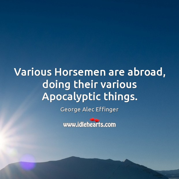 Image, Various Horsemen are abroad, doing their various Apocalyptic things.