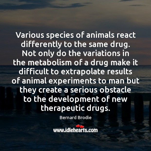 Image, Various species of animals react differently to the same drug. Not only