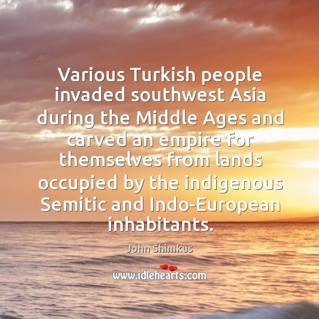 Various turkish people invaded southwest asia during the middle ages and carved an empire Image