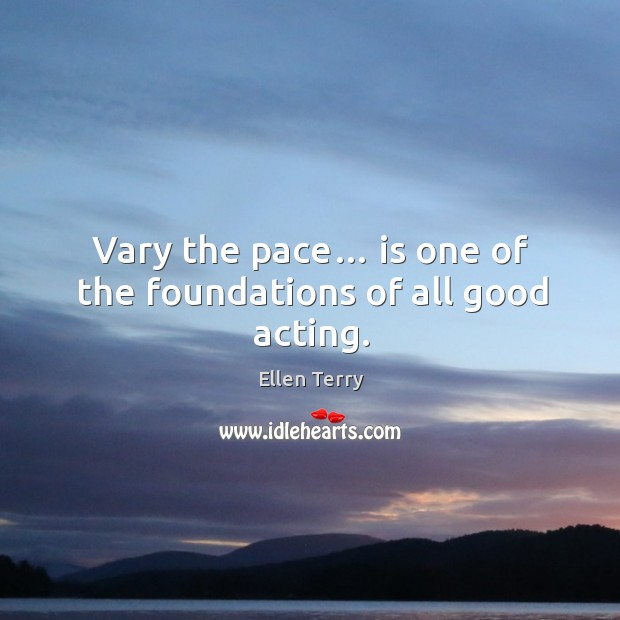 Vary the pace… is one of the foundations of all good acting. Image
