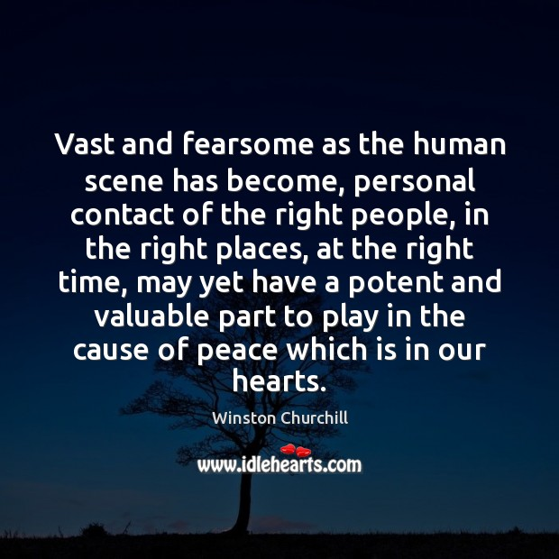 Vast and fearsome as the human scene has become, personal contact of Image