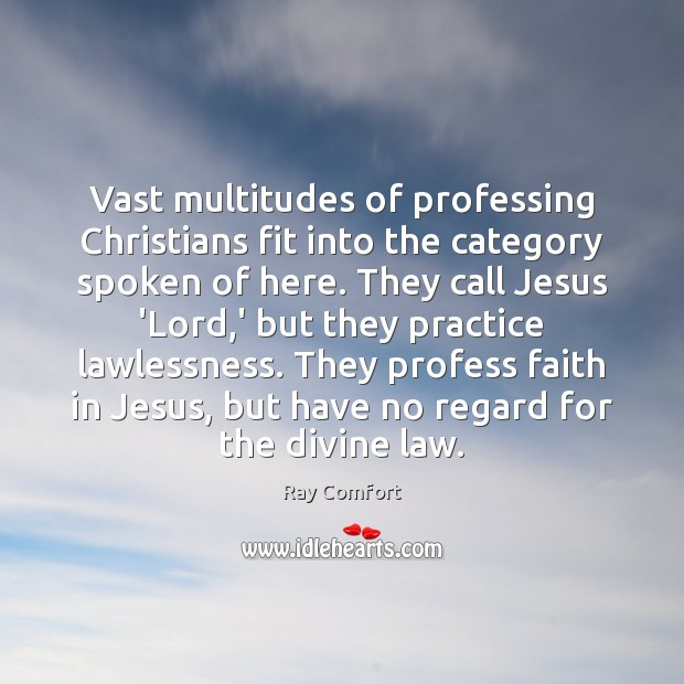 Vast multitudes of professing Christians fit into the category spoken of here. Ray Comfort Picture Quote