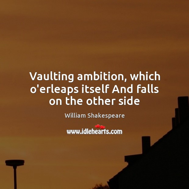 Vaulting ambition, which o'erleaps itself And falls on the other side Image