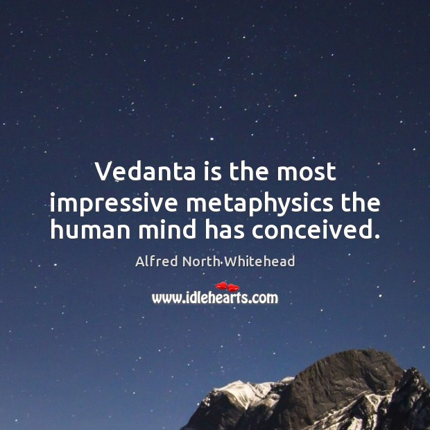Vedanta is the most impressive metaphysics the human mind has conceived. Image