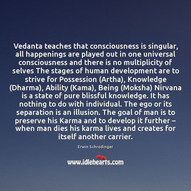Vedanta teaches that consciousness is singular, all happenings are played out in Moksha Quotes Image