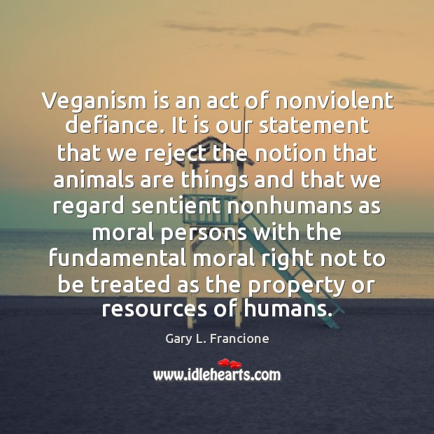 Veganism is an act of nonviolent defiance. It is our statement that Image