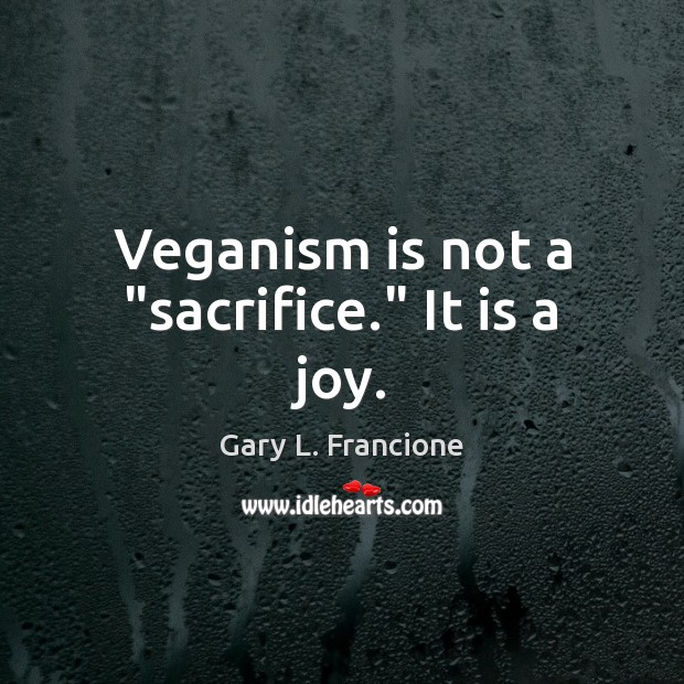 "Image, Veganism is not a ""sacrifice."" It is a joy."
