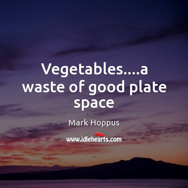 Mark Hoppus Picture Quote image saying: Vegetables….a waste of good plate space