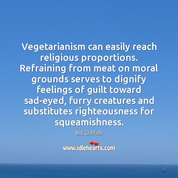 Image, Vegetarianism can easily reach religious proportions. Refraining from meat on moral grounds