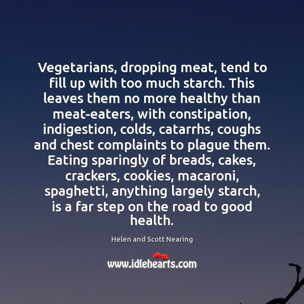 Image, Vegetarians, dropping meat, tend to fill up with too much starch. This