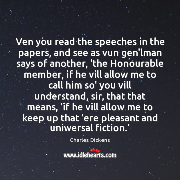 Ven you read the speeches in the papers, and see as vun Charles Dickens Picture Quote