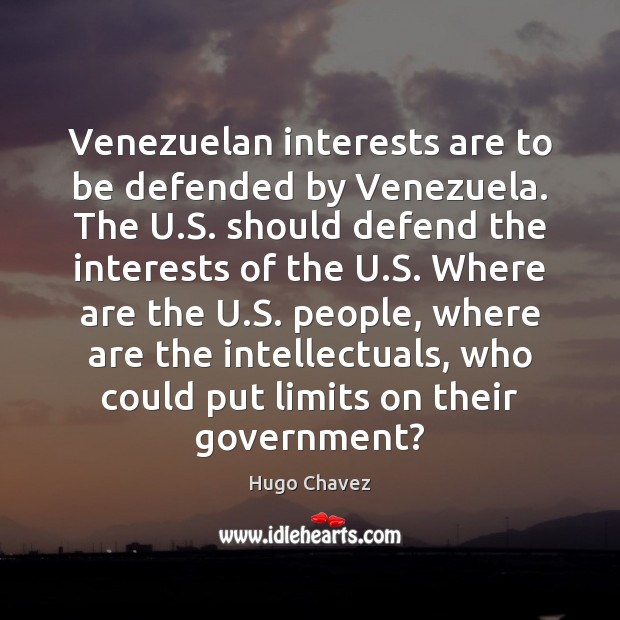 Venezuelan interests are to be defended by Venezuela. The U.S. should Image