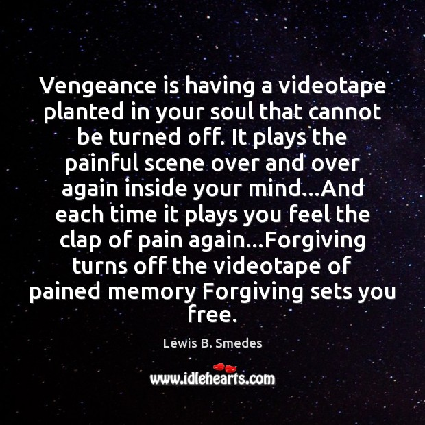 Vengeance is having a videotape planted in your soul that cannot be Lewis B. Smedes Picture Quote