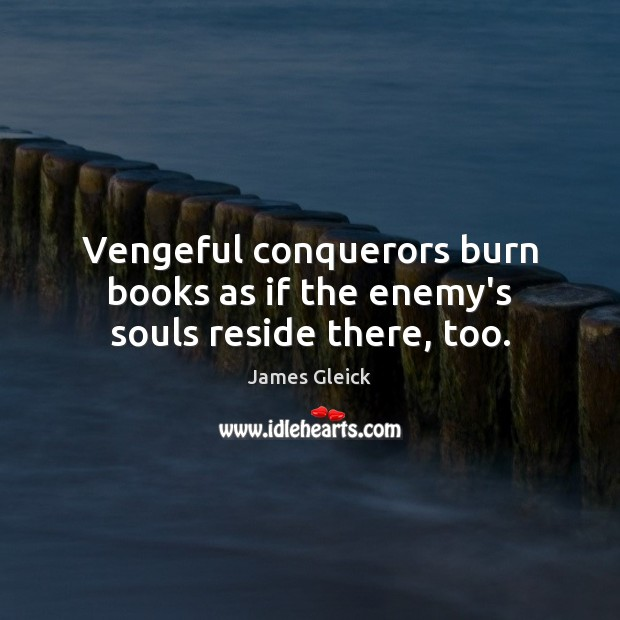 Vengeful conquerors burn books as if the enemy's souls reside there, too. Image