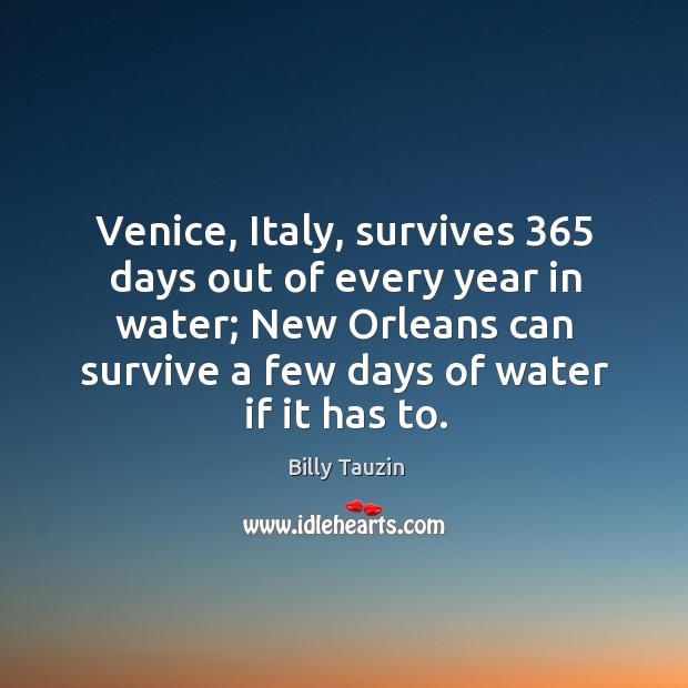 Venice, italy, survives 365 days out of every year in water; new orleans can survive Image